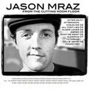 Jason Mraz - From The Cutting Room Floor Album Lyrics | LyricsHall