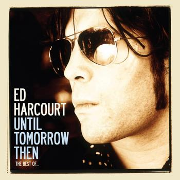 Ed Harcourt Until Tomorrow Then: The Best Of Ed Harcourt album cover