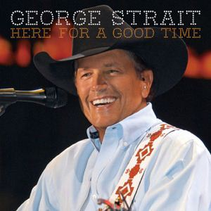 George Strait Here For A Good Time album cover
