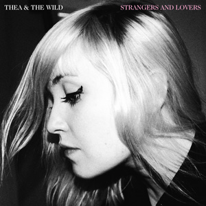 Thea & The Wild Strangers And Lovers album cover