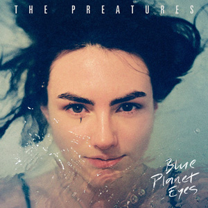 The Preatures Blue Planet Eyes album cover