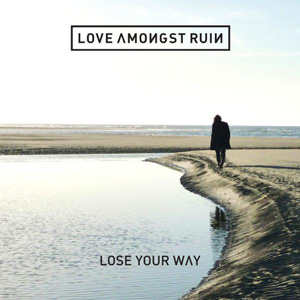 Love Amongst Ruin Lose Your Way album cover